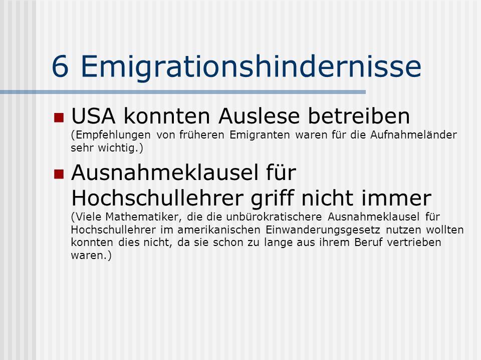 6 Emigrationshindernisse USA konnten Auslese betreiben (Empfehlungen von früheren Emigranten waren für die Aufnahmeländer sehr wichtig.) Ausnahmeklaus