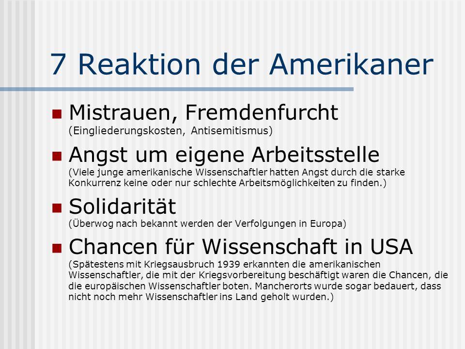 7 Reaktion der Amerikaner Mistrauen, Fremdenfurcht (Eingliederungskosten, Antisemitismus) Angst um eigene Arbeitsstelle (Viele junge amerikanische Wis