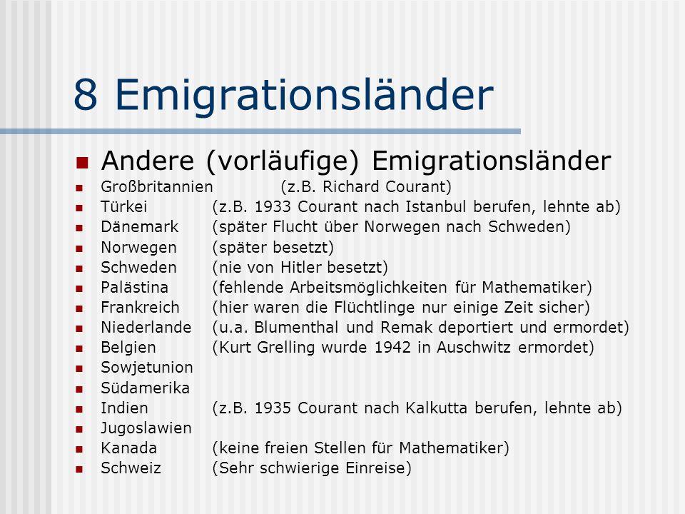 8 Emigrationsländer Andere (vorläufige) Emigrationsländer Großbritannien(z.B. Richard Courant) Türkei(z.B. 1933 Courant nach Istanbul berufen, lehnte