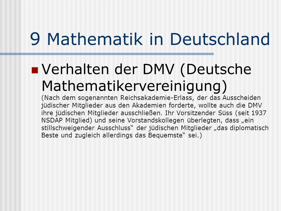 9 Mathematik in Deutschland Verhalten der DMV (Deutsche Mathematikervereinigung) (Nach dem sogenannten Reichsakademie-Erlass, der das Ausscheiden jüdi