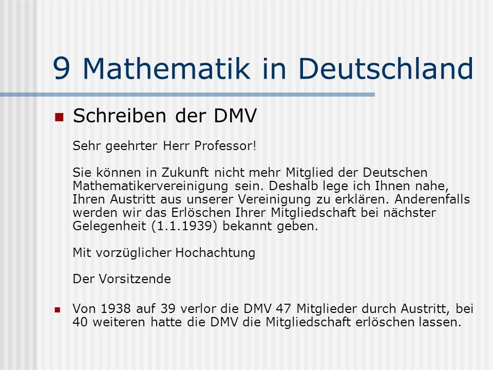 9 Mathematik in Deutschland Schreiben der DMV Sehr geehrter Herr Professor! Sie können in Zukunft nicht mehr Mitglied der Deutschen Mathematikerverein