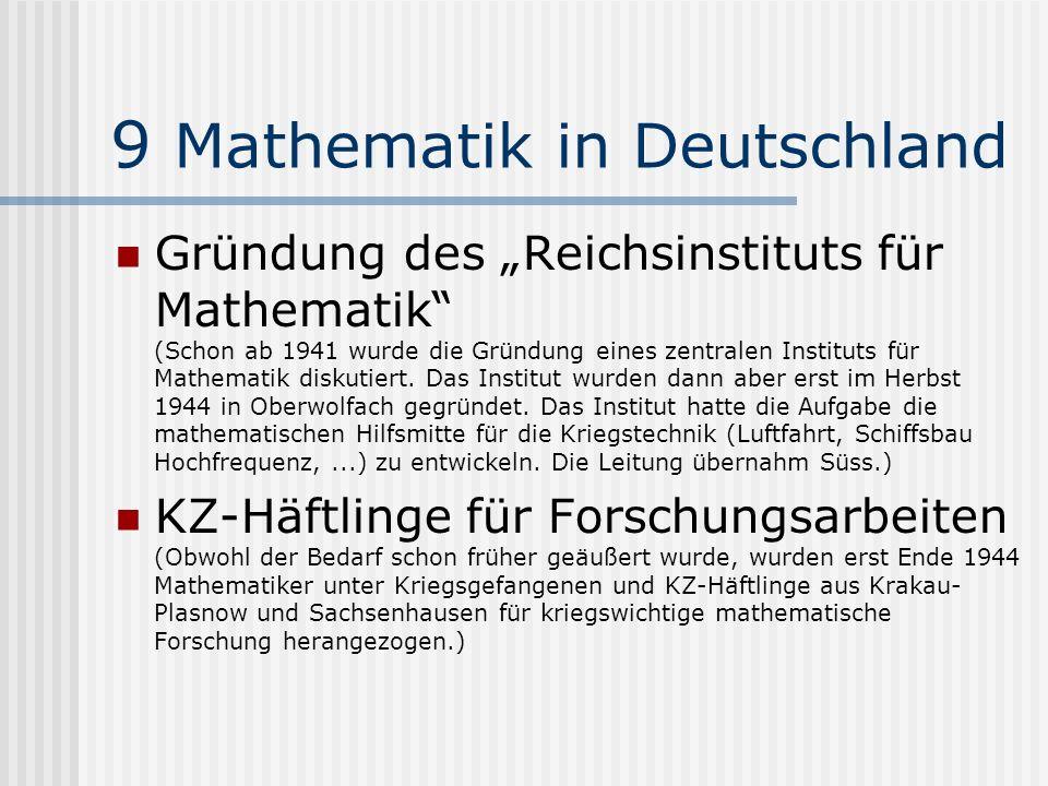 9 Mathematik in Deutschland Gründung des Reichsinstituts für Mathematik (Schon ab 1941 wurde die Gründung eines zentralen Instituts für Mathematik dis