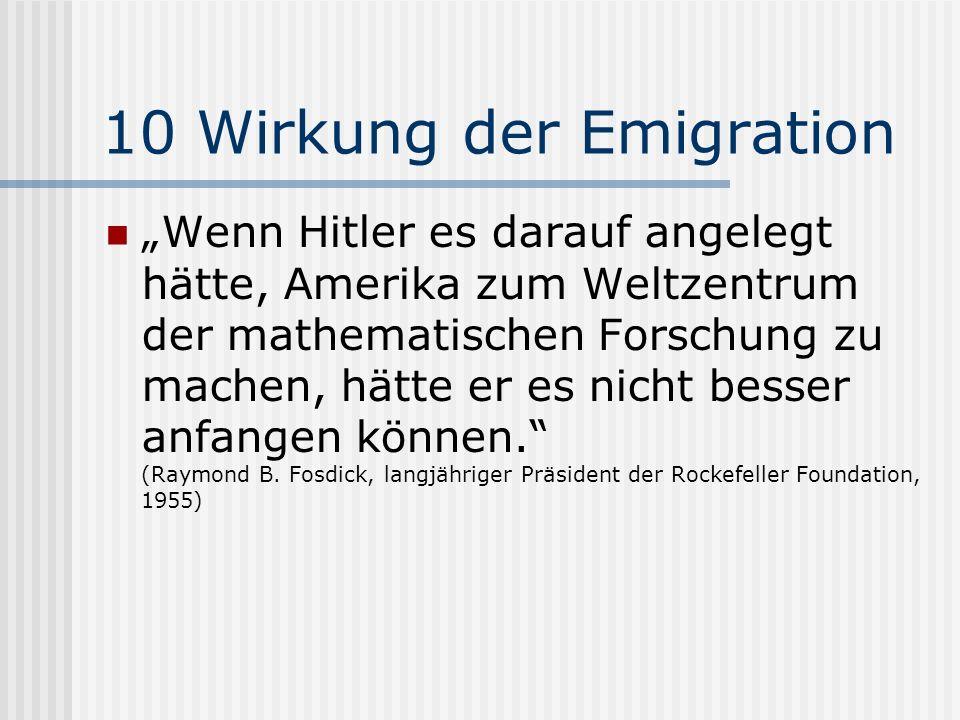 10 Wirkung der Emigration Wenn Hitler es darauf angelegt hätte, Amerika zum Weltzentrum der mathematischen Forschung zu machen, hätte er es nicht bess