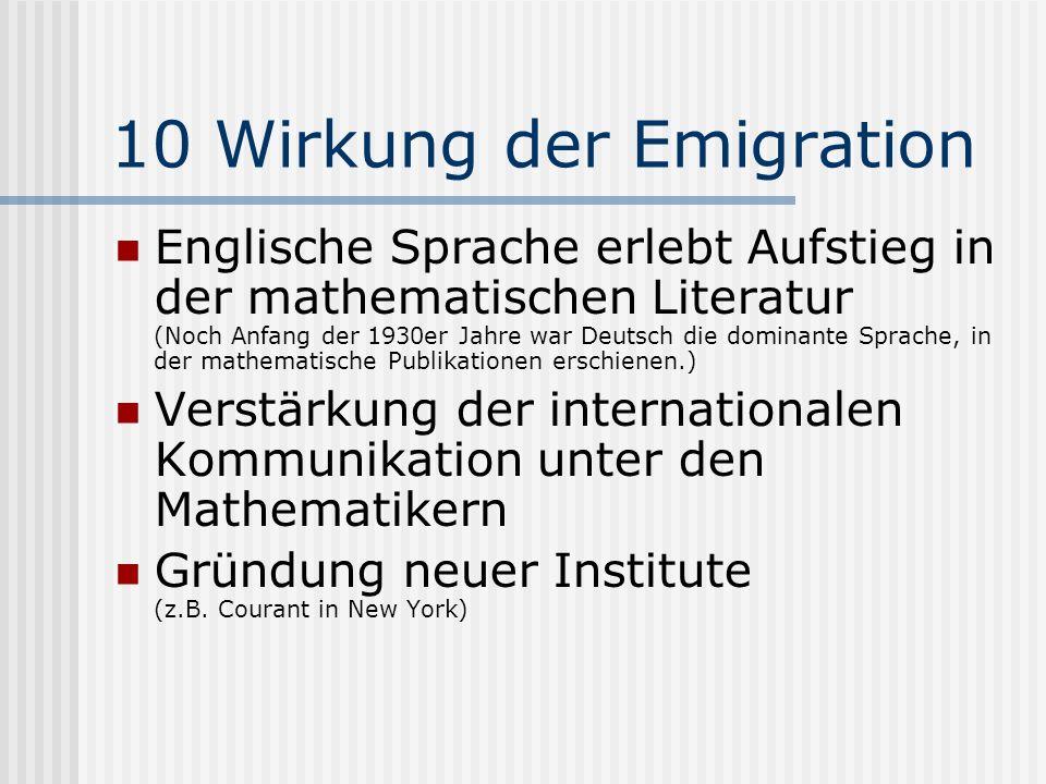 10 Wirkung der Emigration Englische Sprache erlebt Aufstieg in der mathematischen Literatur (Noch Anfang der 1930er Jahre war Deutsch die dominante Sp
