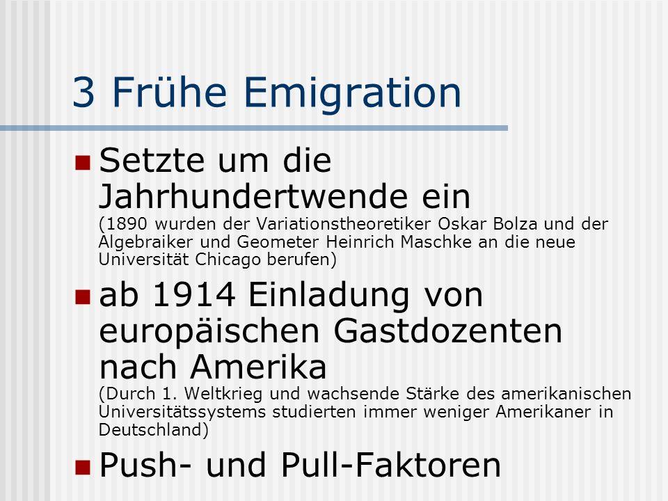 3 Frühe Emigration Setzte um die Jahrhundertwende ein (1890 wurden der Variationstheoretiker Oskar Bolza und der Algebraiker und Geometer Heinrich Mas
