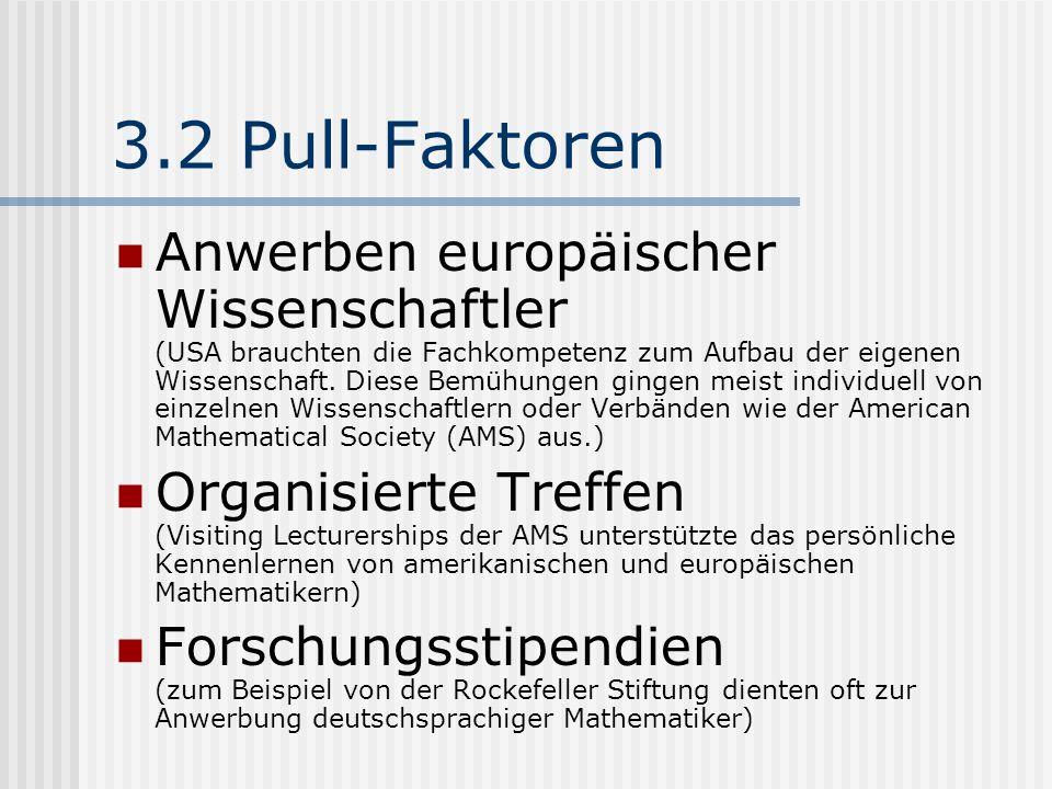 3.2 Pull-Faktoren Anwerben europäischer Wissenschaftler (USA brauchten die Fachkompetenz zum Aufbau der eigenen Wissenschaft. Diese Bemühungen gingen