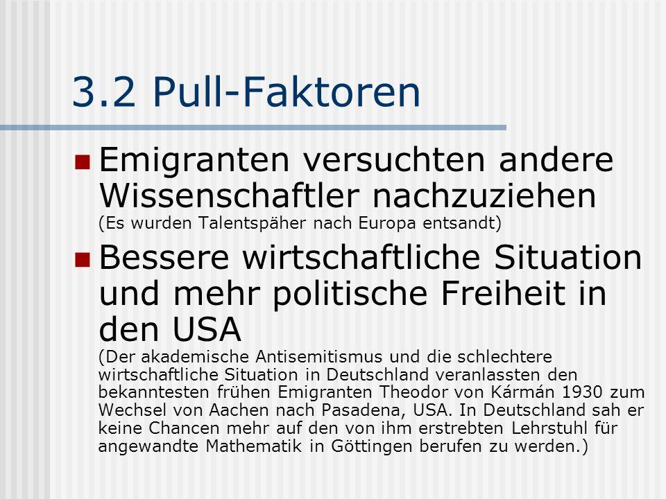 3.2 Pull-Faktoren Emigranten versuchten andere Wissenschaftler nachzuziehen (Es wurden Talentspäher nach Europa entsandt) Bessere wirtschaftliche Situ