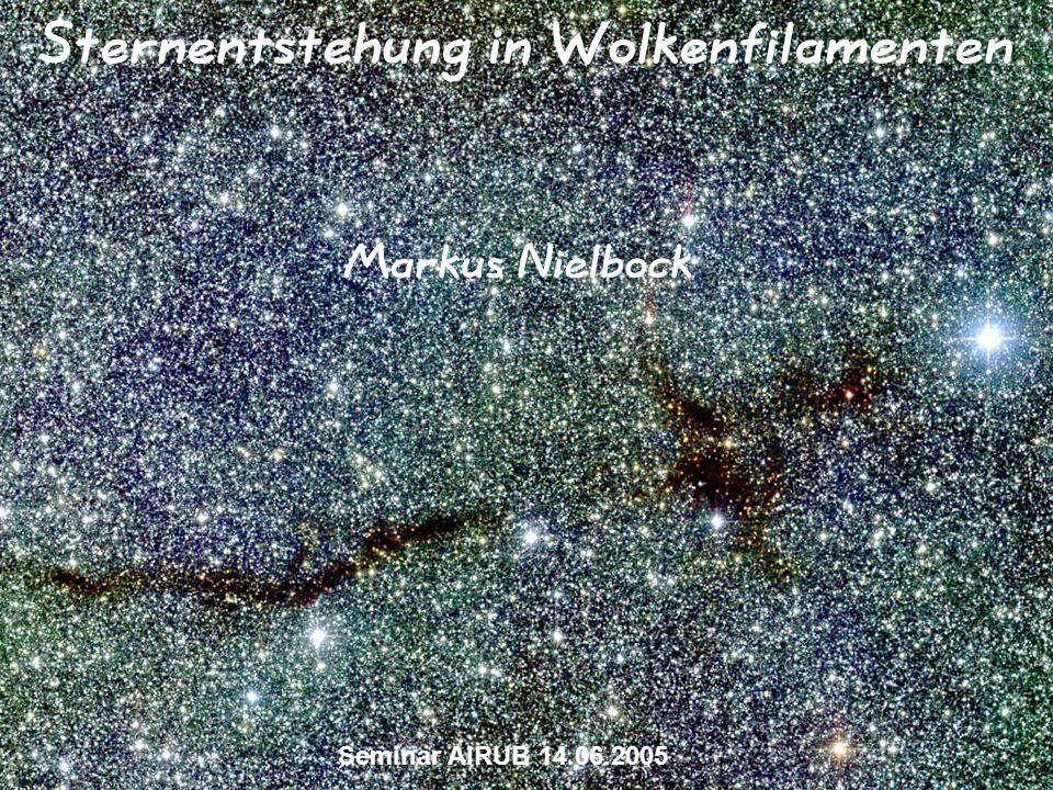 Sternentstehung in Wolkenfilamenten Seminar AIRUB 14.06.2005 Markus Nielbock