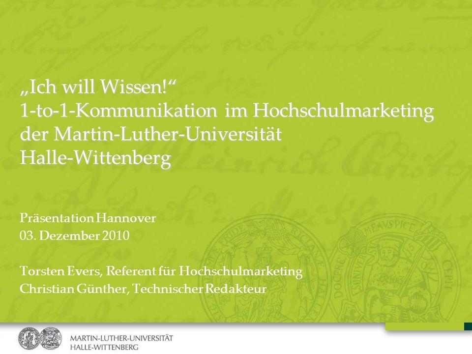 Präsentation Hannover 03. Dezember 2010 Torsten Evers, Referent für Hochschulmarketing Christian Günther, Technischer Redakteur Ich will Wissen! 1-to-