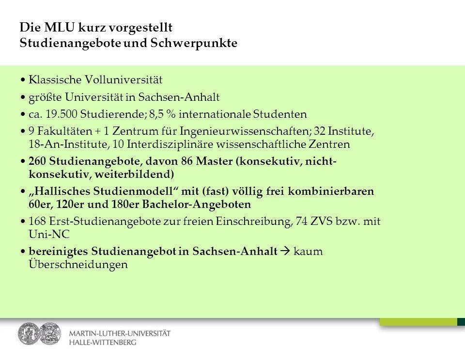 Die MLU kurz vorgestellt Studienangebote und Schwerpunkte Klassische Volluniversität größte Universität in Sachsen-Anhalt ca. 19.500 Studierende; 8,5