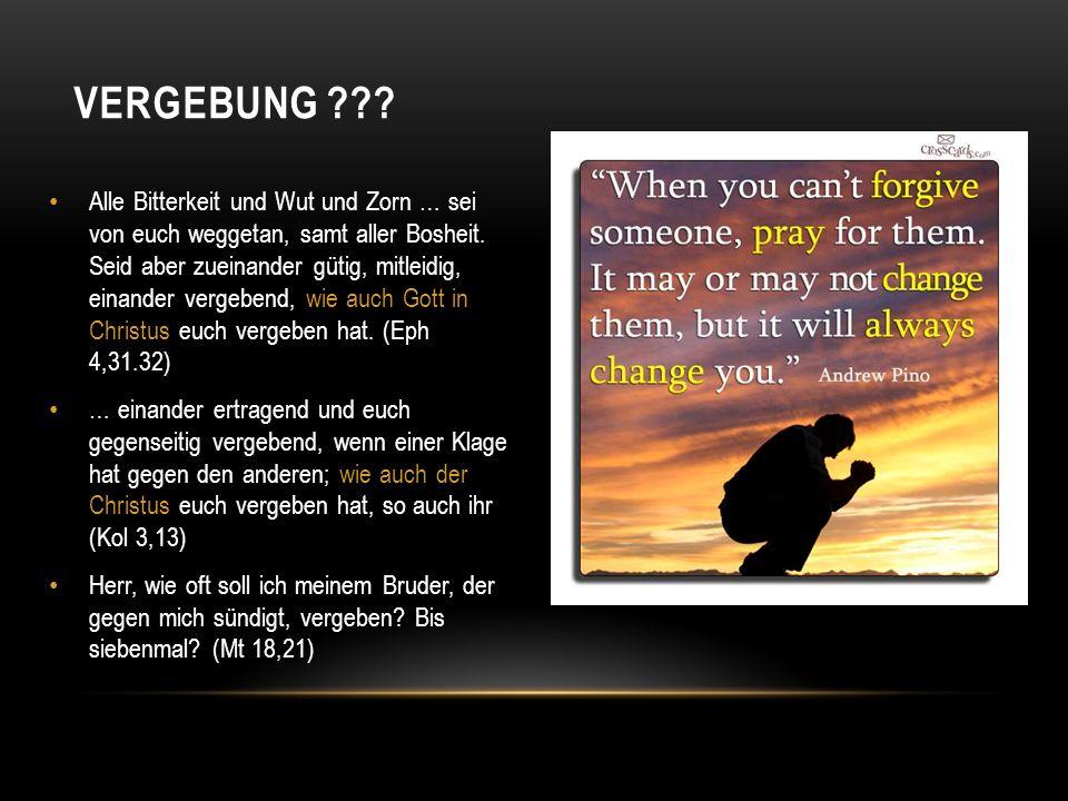 Alle Bitterkeit und Wut und Zorn … sei von euch weggetan, samt aller Bosheit. Seid aber zueinander gütig, mitleidig, einander vergebend, wie auch Gott
