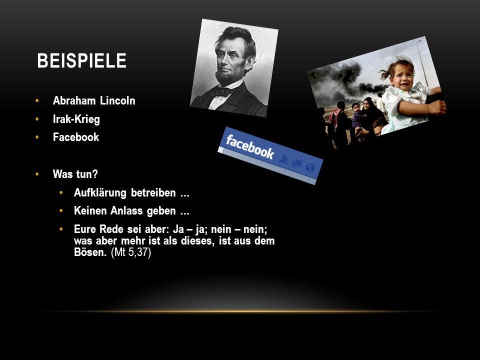 Abraham Lincoln Irak-Krieg Facebook Was tun? Aufklärung betreiben … Keinen Anlass geben … Eure Rede sei aber: Ja – ja; nein – nein; was aber mehr ist