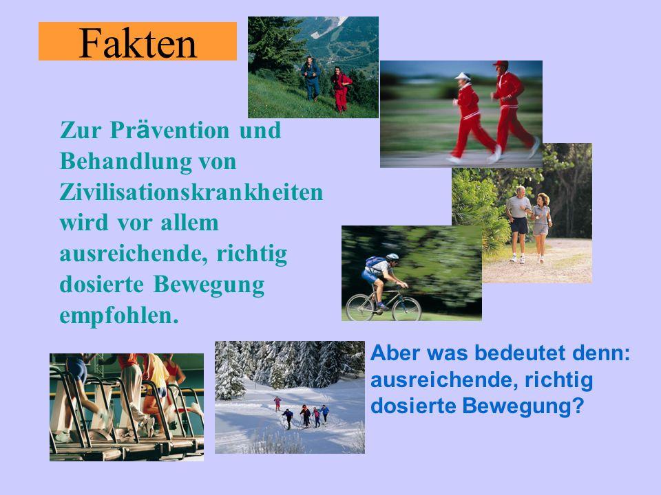 Fakten Zur Pr ä vention und Behandlung von Zivilisationskrankheiten wird vor allem ausreichende, richtig dosierte Bewegung empfohlen.