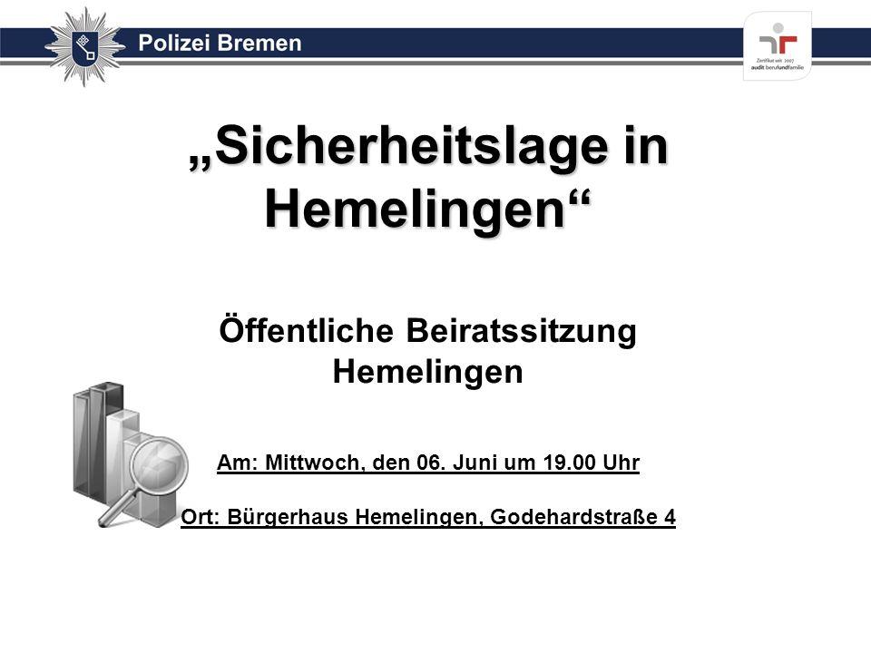Sicherheitslage in Hemelingen Sicherheitslage in Hemelingen Öffentliche Beiratssitzung Hemelingen Am: Mittwoch, den 06. Juni um 19.00 Uhr Ort: Bürgerh