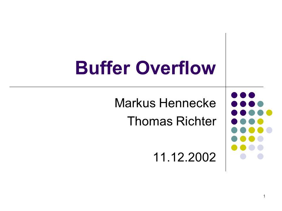 Buffer OverflowHennecke / Richter 2 Übersicht Arten der Buffer Overflow Stack Overflow Heap Overflow Programmierfehler und deren Vermeidung Unsichere C-Funktionen Sichere Funktionen am Beispiel strlcpy Möglichkeiten zur Vermeidung von Programmierfehlern