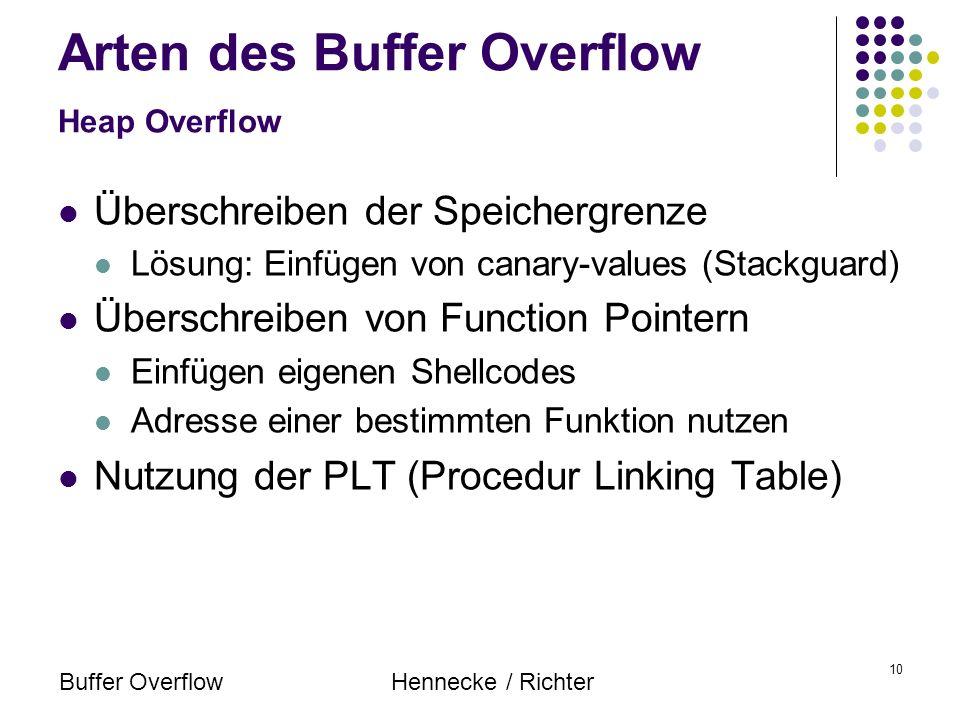 Buffer OverflowHennecke / Richter 10 Überschreiben der Speichergrenze Lösung: Einfügen von canary-values (Stackguard) Überschreiben von Function Point