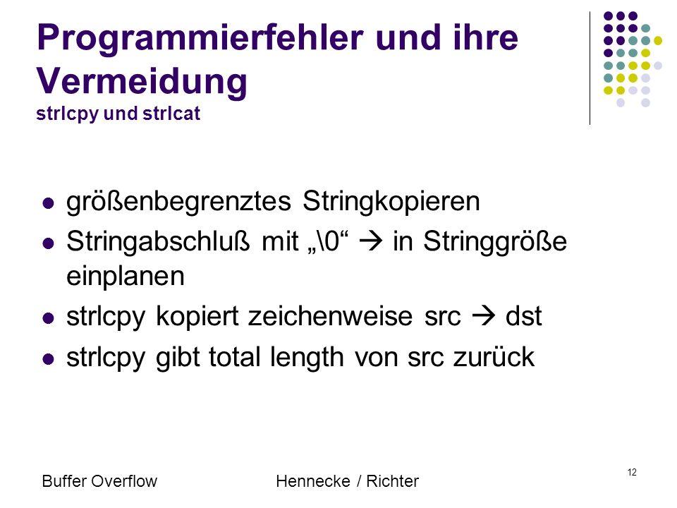 Buffer OverflowHennecke / Richter 12 Programmierfehler und ihre Vermeidung strlcpy und strlcat größenbegrenztes Stringkopieren Stringabschluß mit \0 i