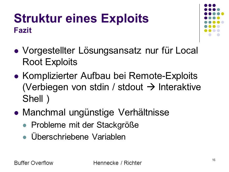 Buffer OverflowHennecke / Richter 16 Struktur eines Exploits Fazit Vorgestellter Lösungsansatz nur für Local Root Exploits Komplizierter Aufbau bei Re