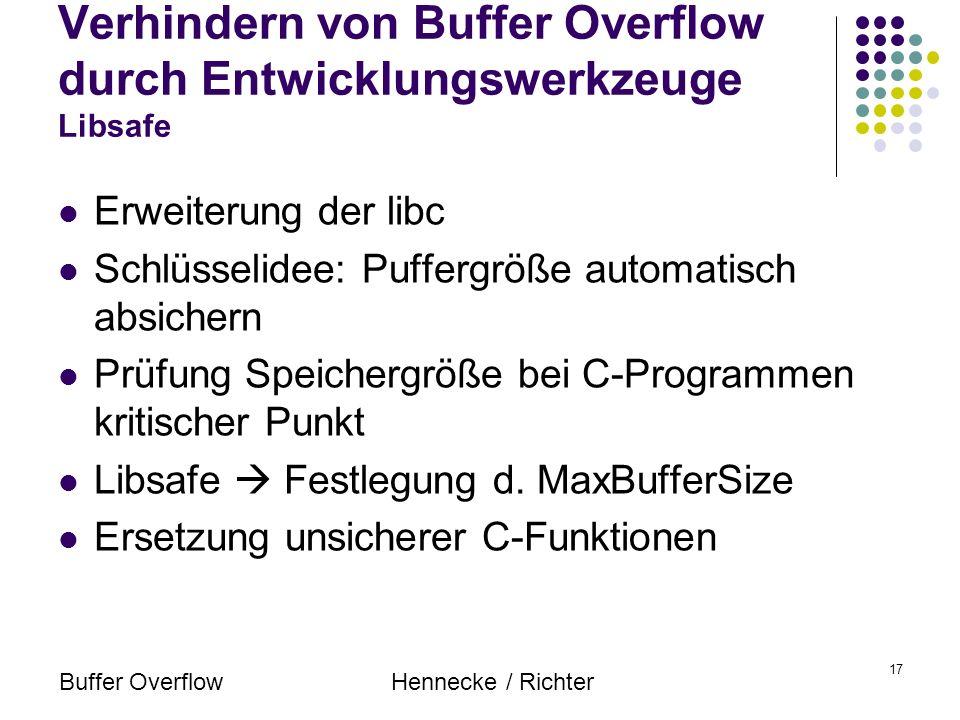 Buffer OverflowHennecke / Richter 17 Verhindern von Buffer Overflow durch Entwicklungswerkzeuge Libsafe Erweiterung der libc Schlüsselidee: Puffergröß