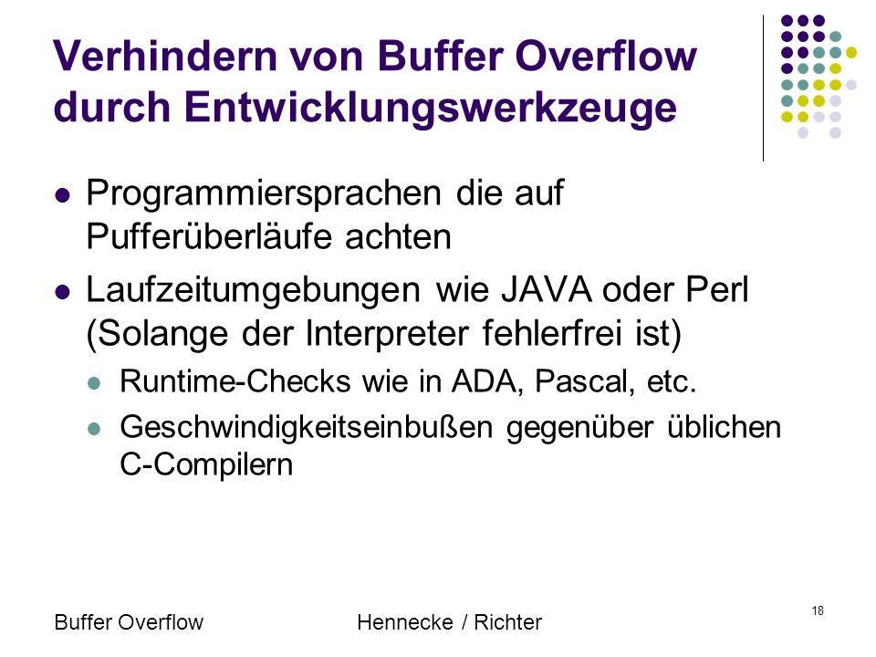 Buffer OverflowHennecke / Richter 18 Verhindern von Buffer Overflow durch Entwicklungswerkzeuge Programmiersprachen die auf Pufferüberläufe achten Lau