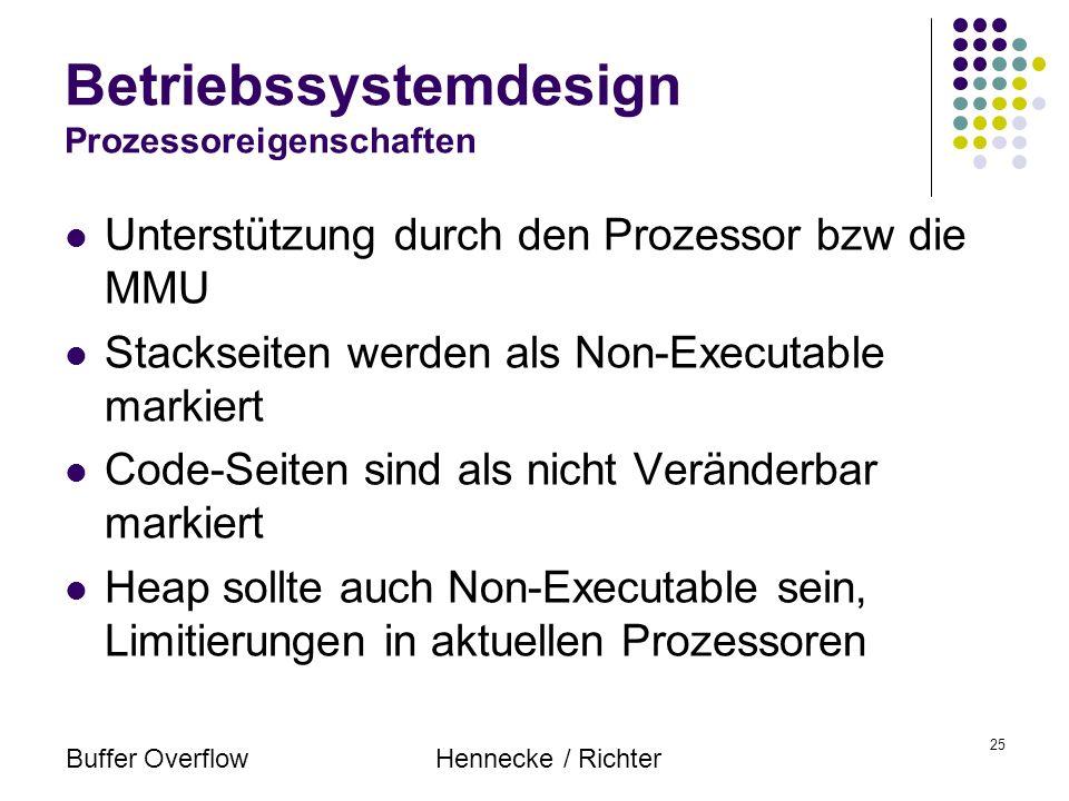Buffer OverflowHennecke / Richter 25 Betriebssystemdesign Prozessoreigenschaften Unterstützung durch den Prozessor bzw die MMU Stackseiten werden als