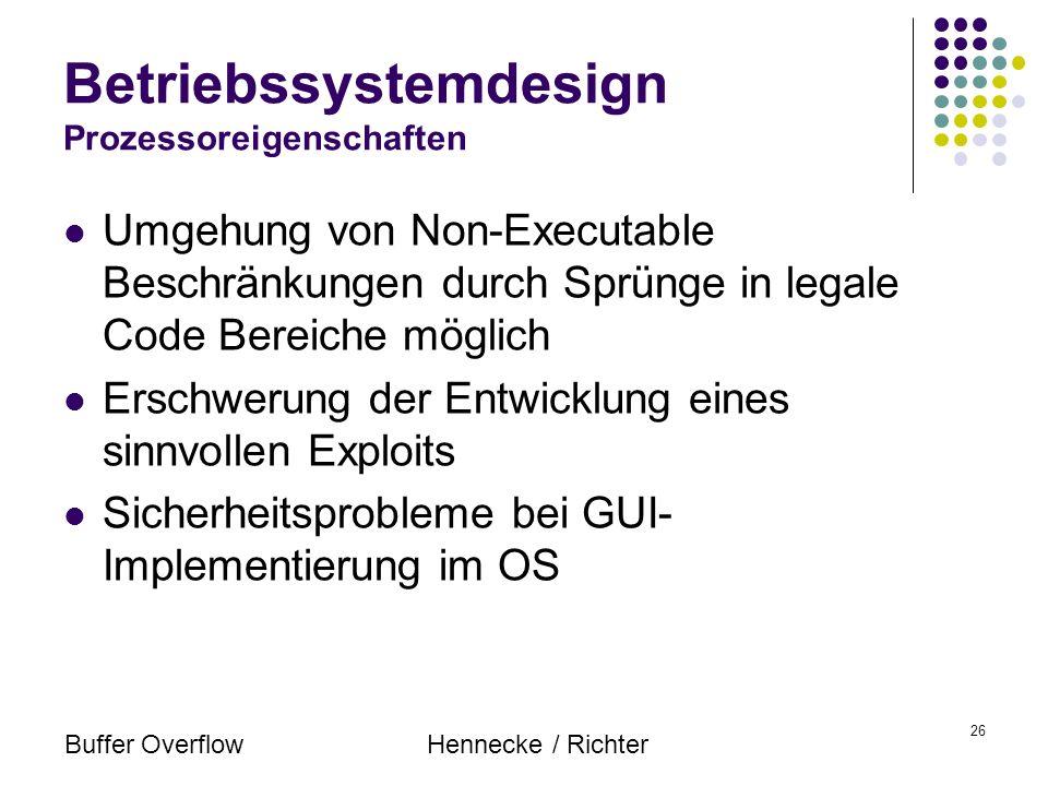 Buffer OverflowHennecke / Richter 26 Betriebssystemdesign Prozessoreigenschaften Umgehung von Non-Executable Beschränkungen durch Sprünge in legale Co