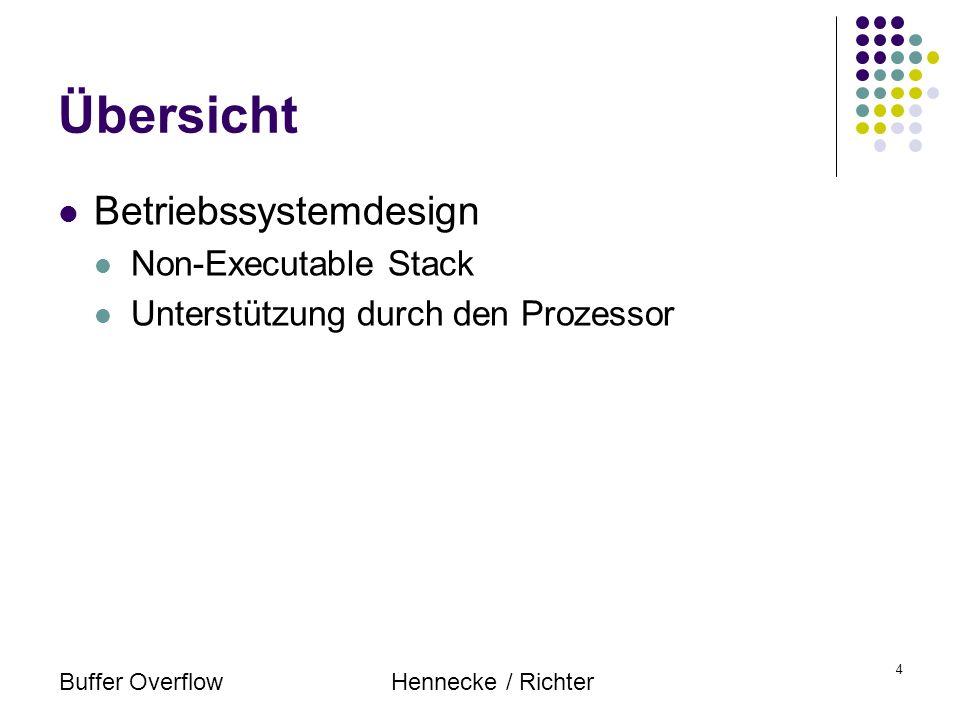 Buffer OverflowHennecke / Richter 25 Betriebssystemdesign Prozessoreigenschaften Unterstützung durch den Prozessor bzw die MMU Stackseiten werden als Non-Executable markiert Code-Seiten sind als nicht Veränderbar markiert Heap sollte auch Non-Executable sein, Limitierungen in aktuellen Prozessoren
