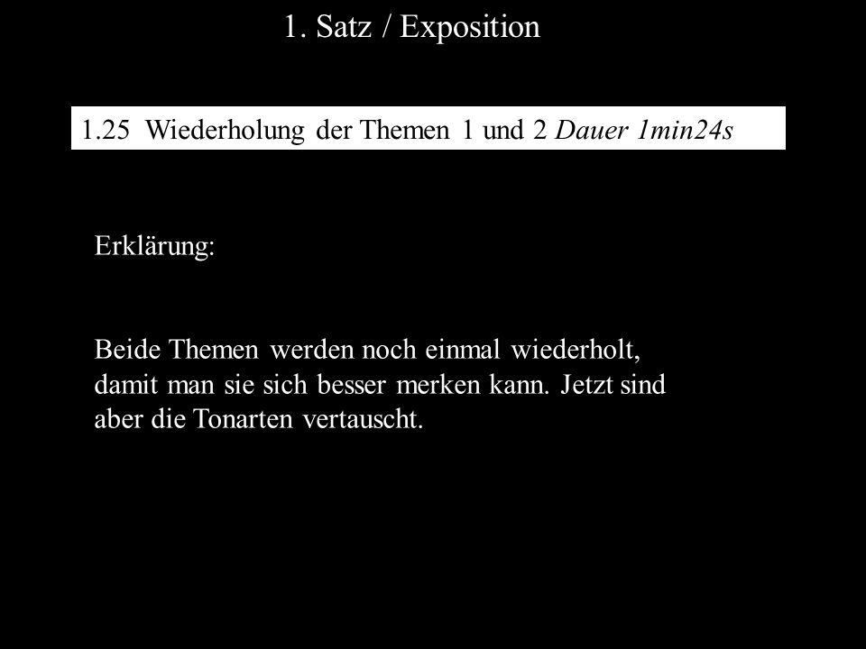 1.25 Wiederholung der Themen 1 und 2 Dauer 1min24s 1. Satz / Exposition Erklärung: Beide Themen werden noch einmal wiederholt, damit man sie sich bess