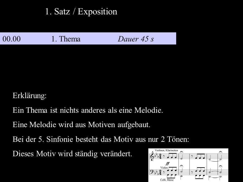 00.001. Thema Dauer 45 s 1. Satz / Exposition Erklärung: Ein Thema ist nichts anderes als eine Melodie. Eine Melodie wird aus Motiven aufgebaut. Bei d