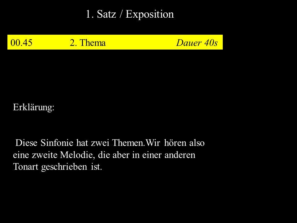 00.452. Thema Dauer 40s 1. Satz / Exposition Erklärung: Diese Sinfonie hat zwei Themen.Wir hören also eine zweite Melodie, die aber in einer anderen T