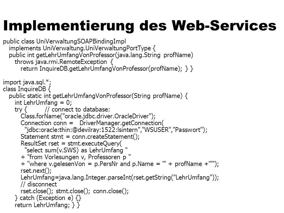 Implementierung des Web-Services public class UniVerwaltungSOAPBindingImpl implements UniVerwaltung.UniVerwaltungPortType { public int getLehrUmfangVo