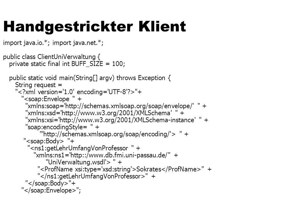 Handgestrickter Klient import java.io.*; import java.net.*; public class ClientUniVerwaltung { private static final int BUFF_SIZE = 100; public static