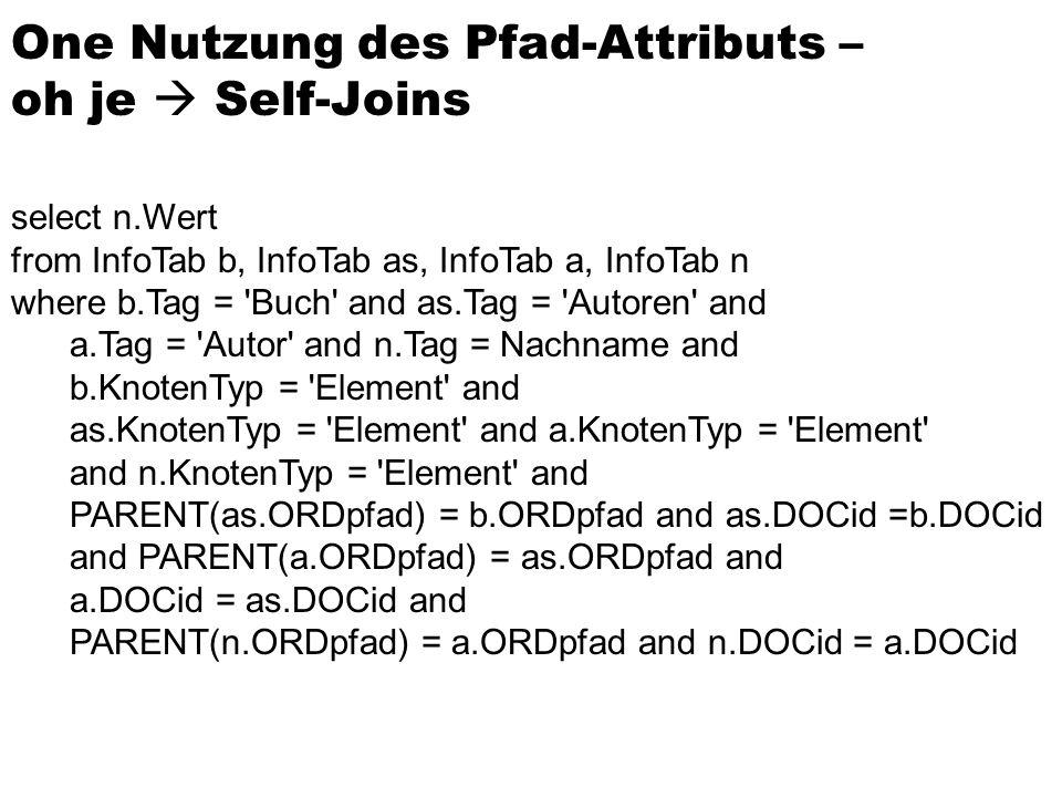 One Nutzung des Pfad-Attributs – oh je Self-Joins select n.Wert from InfoTab b, InfoTab as, InfoTab a, InfoTab n where b.Tag = 'Buch' and as.Tag = 'Au