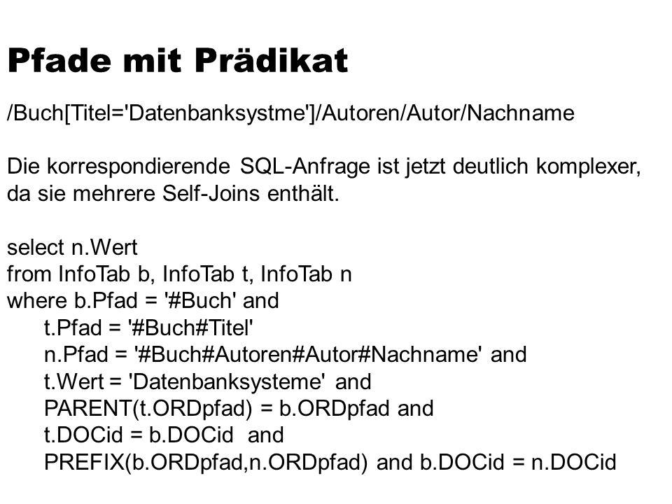 /Buch[Titel='Datenbanksystme']/Autoren/Autor/Nachname Die korrespondierende SQL-Anfrage ist jetzt deutlich komplexer, da sie mehrere Self-Joins enthäl