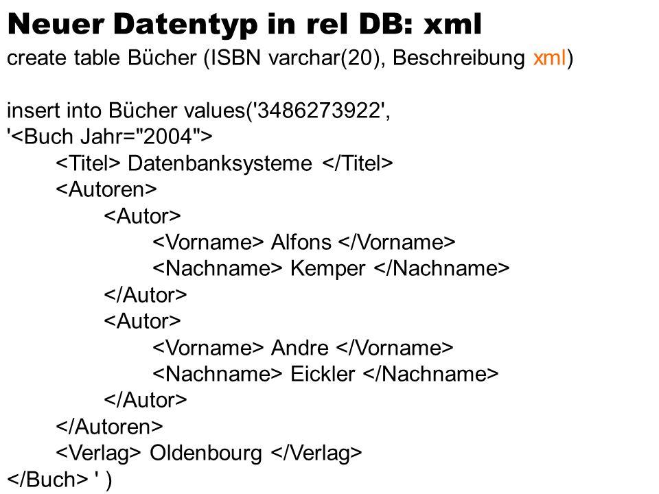 create table Bücher (ISBN varchar(20), Beschreibung xml) insert into Bücher values('3486273922', ' Datenbanksysteme Alfons Kemper Andre Eickler Oldenb