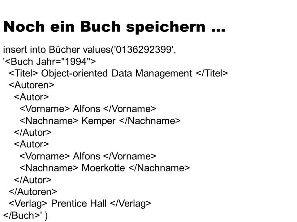 insert into Bücher values('0136292399', ' Object-oriented Data Management Alfons Kemper Alfons Moerkotte Prentice Hall ' ) Noch ein Buch speichern …
