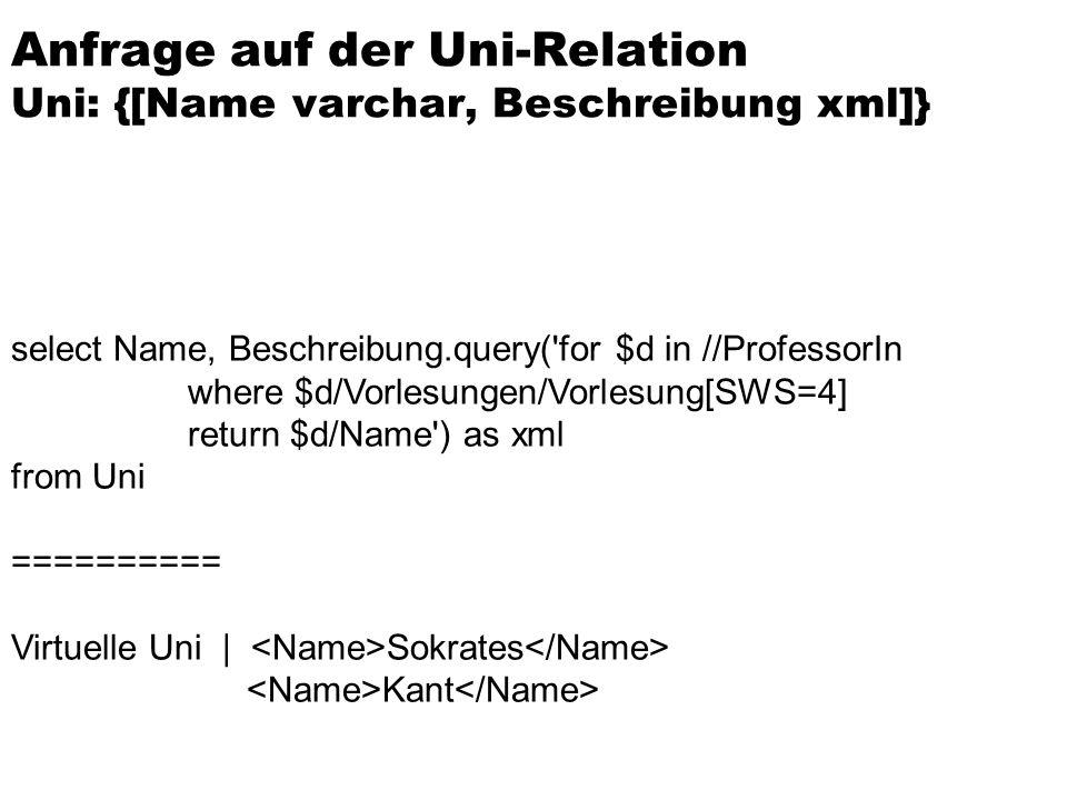 select Name, Beschreibung.query('for $d in //ProfessorIn where $d/Vorlesungen/Vorlesung[SWS=4] return $d/Name') as xml from Uni ========== Virtuelle U