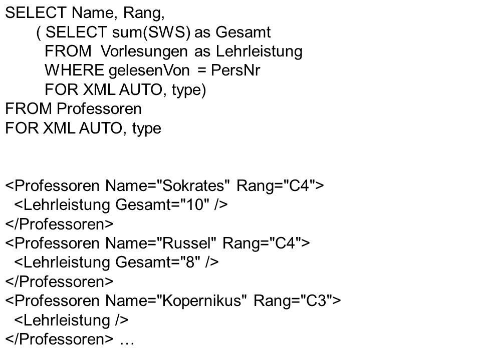 SELECT Name, Rang, ( SELECT sum(SWS) as Gesamt FROM Vorlesungen as Lehrleistung WHERE gelesenVon = PersNr FOR XML AUTO, type) FROM Professoren FOR XML