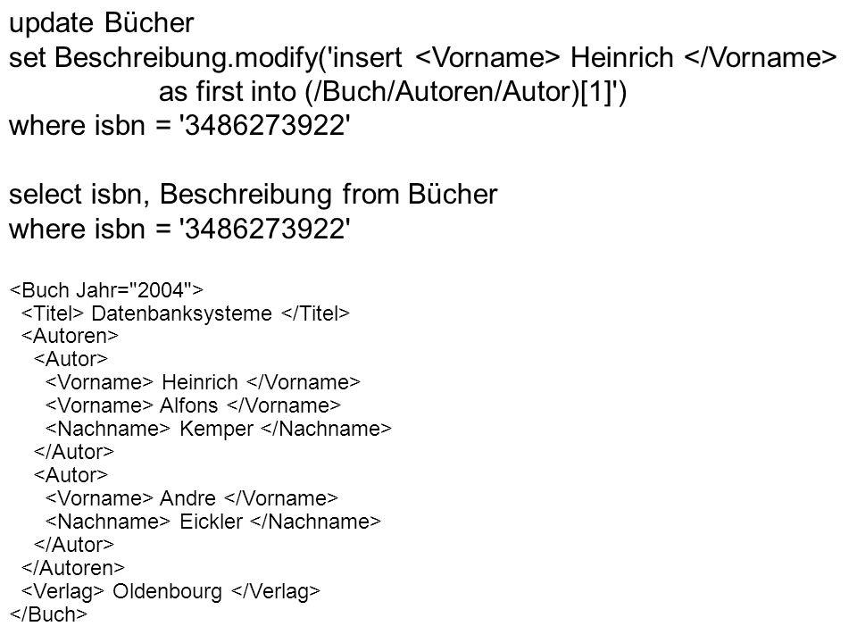update Bücher set Beschreibung.modify('insert Heinrich as first into (/Buch/Autoren/Autor)[1]') where isbn = '3486273922' select isbn, Beschreibung fr