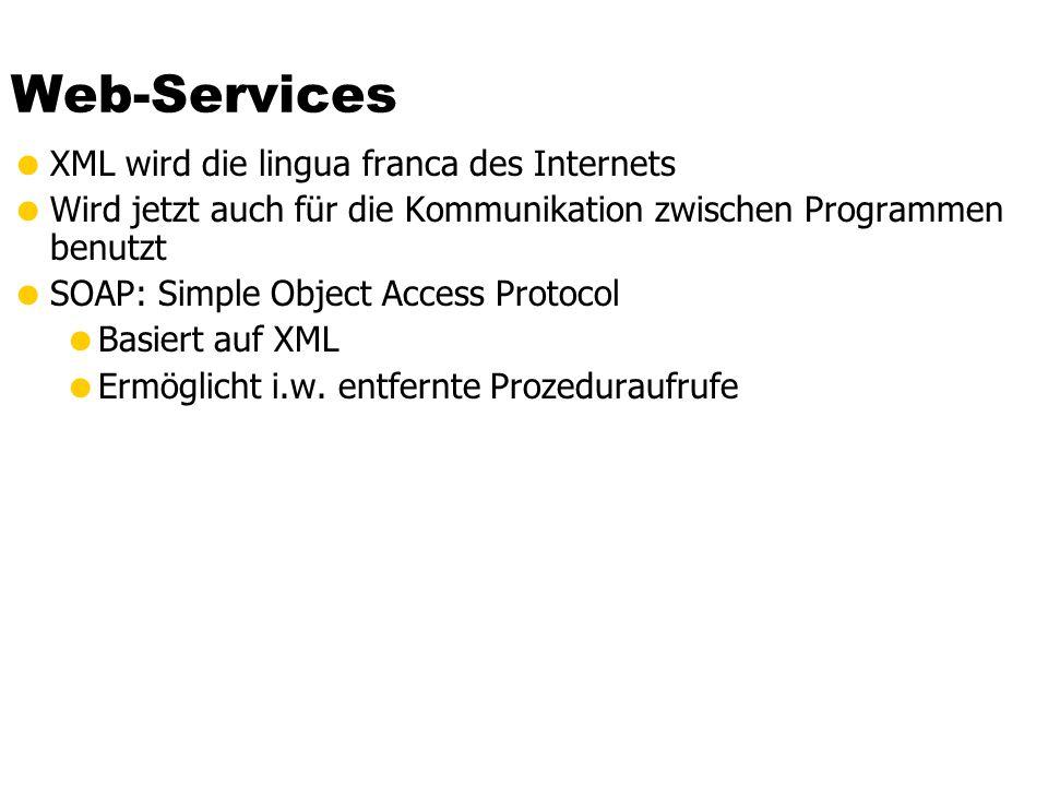 Web-Services XML wird die lingua franca des Internets Wird jetzt auch für die Kommunikation zwischen Programmen benutzt SOAP: Simple Object Access Pro