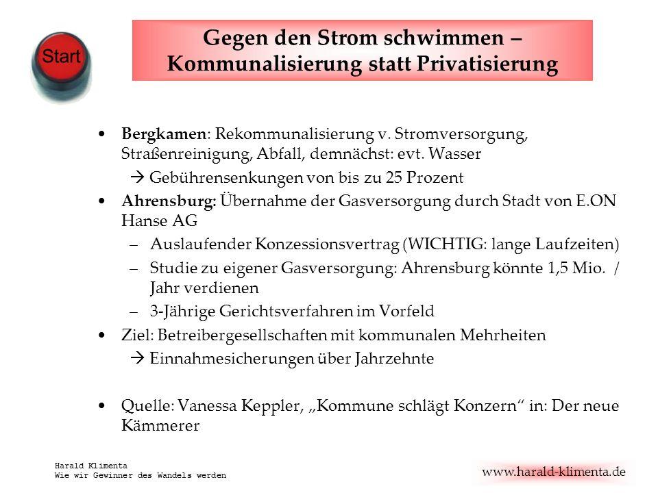www.harald-klimenta.de Harald Klimenta Wie wir Gewinner des Wandels werden Bürger beteiligen sich an den Stadtwerken Herten: Eine drohende Privatisierung der Stadtwerke wird über die Ausgabe von Fondsanteilen an die Bürger verhindert Garantierte Zinsen von 5 %, 1000 Bürger beteiligt, 10 Mio.