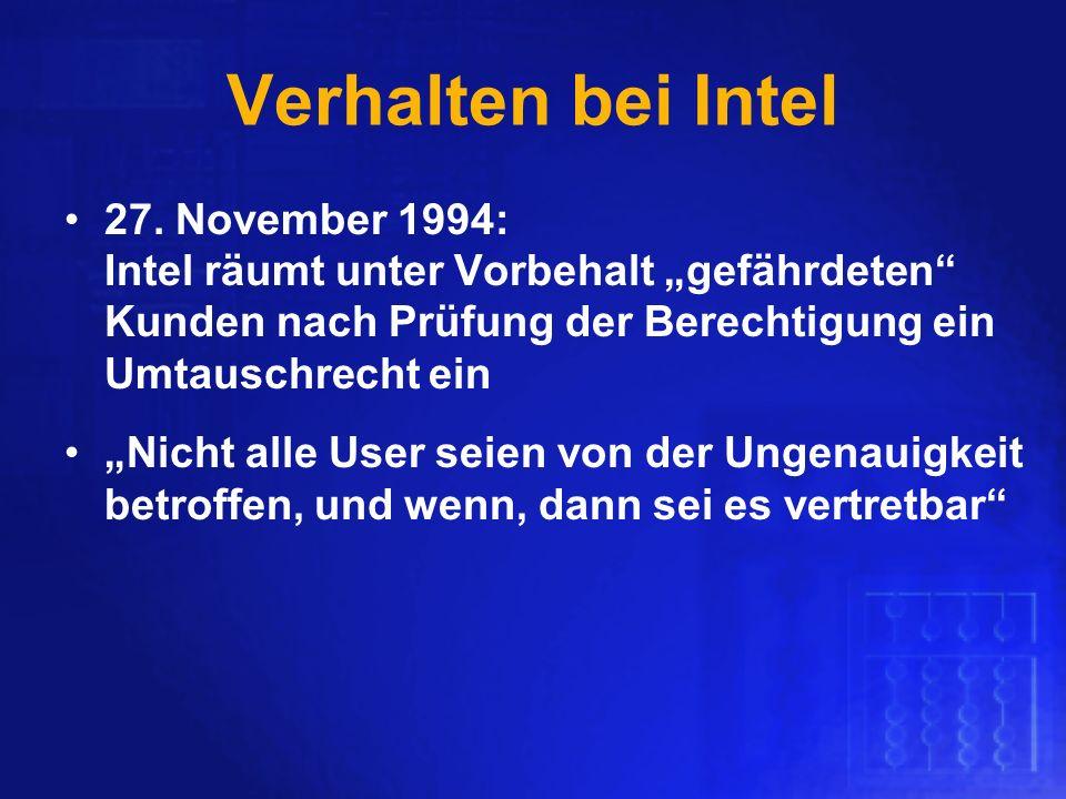Verhalten bei Intel 27. November 1994: Intel räumt unter Vorbehalt gefährdeten Kunden nach Prüfung der Berechtigung ein Umtauschrecht ein Nicht alle U