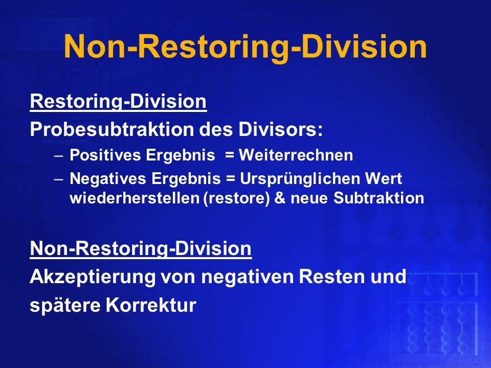 Non-Restoring-Division Restoring-Division Probesubtraktion des Divisors: –Positives Ergebnis = Weiterrechnen –Negatives Ergebnis = Ursprünglichen Wert