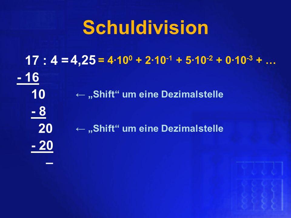 Shift um eine Dezimalstelle 5 0 - 20 –,2 0 - 8 2 4 - 16 1 17 : 4 = Schuldivision = 410 0 + 210 -1 + 510 -2 + 010 -3 + …