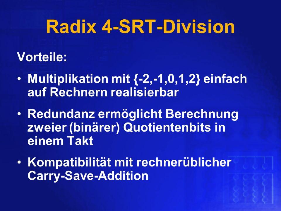 Radix 4-SRT-Division Vorteile: Multiplikation mit {-2,-1,0,1,2} einfach auf Rechnern realisierbar Redundanz ermöglicht Berechnung zweier (binärer) Quo