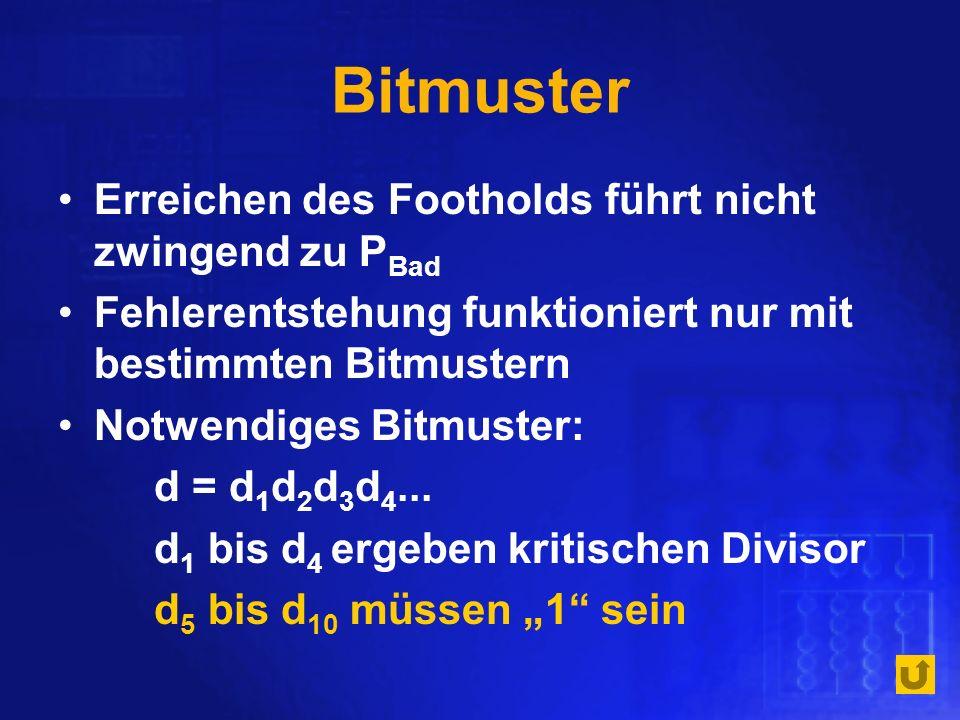 Bitmuster Erreichen des Footholds führt nicht zwingend zu P Bad Fehlerentstehung funktioniert nur mit bestimmten Bitmustern Notwendiges Bitmuster: d =