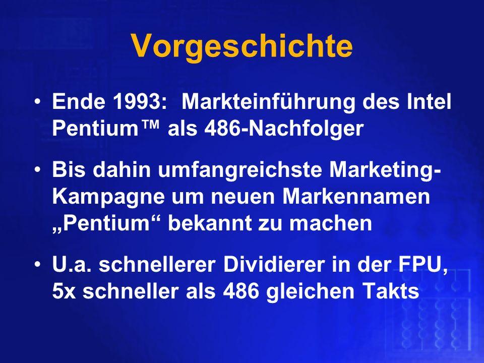 Vorgeschichte Ende 1993: Markteinführung des Intel Pentium als 486-Nachfolger Bis dahin umfangreichste Marketing- Kampagne um neuen Markennamen Pentiu