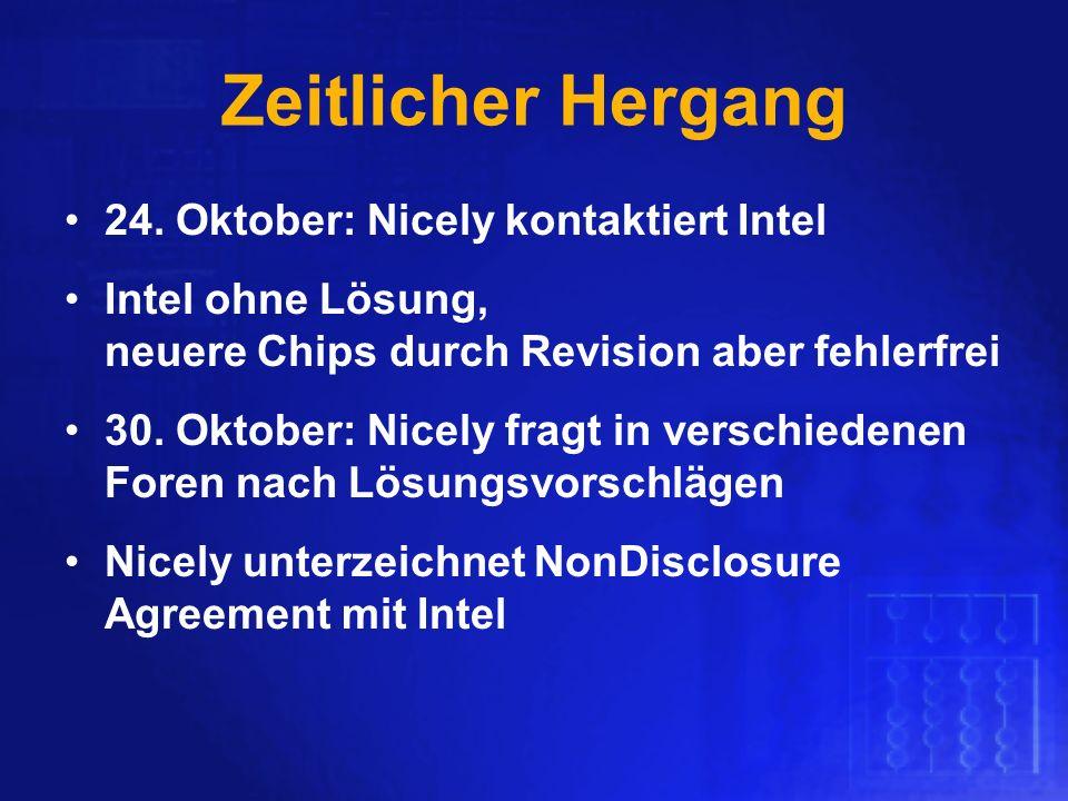 Zeitlicher Hergang 24. Oktober: Nicely kontaktiert Intel Intel ohne Lösung, neuere Chips durch Revision aber fehlerfrei 30. Oktober: Nicely fragt in v