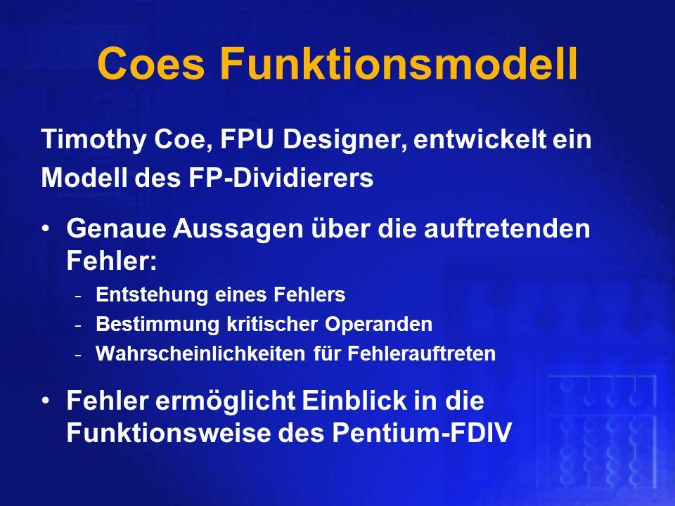 Coes Funktionsmodell Timothy Coe, FPU Designer, entwickelt ein Modell des FP-Dividierers Genaue Aussagen über die auftretenden Fehler: -Entstehung ein