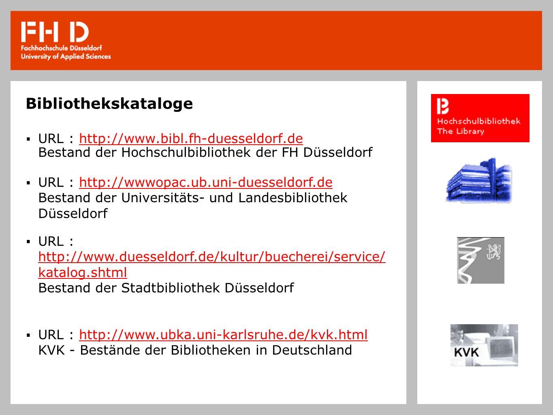 Bibliothekskataloge URL : http://www.bibl.fh-duesseldorf.de Bestand der Hochschulbibliothek der FH Düsseldorf URL : http://wwwopac.ub.uni-duesseldorf.de Bestand der Universitäts- und Landesbibliothek Düsseldorf URL : http://www.duesseldorf.de/kultur/buecherei/service/ katalog.shtml Bestand der Stadtbibliothek Düsseldorf URL : http://www.ubka.uni-karlsruhe.de/kvk.html KVK - Bestände der Bibliotheken in Deutschland